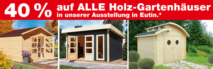 In unserer Ausstel40% auf ALLE Holzgartenhäuser in Eutin